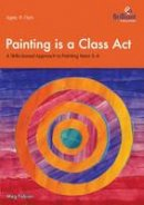 Fabian, Meg - Painting is a Class Act, 9-11 Year Olds - 9781905780310 - V9781905780310