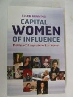 Ellen Gunning - Capital Women Of Influence:  Profiles of 13 Inspirational Irish Women - 9781905785643 - KOC0004654