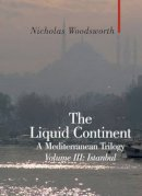 Woodsworth, Nicholas - The Liquid Continent - 9781905791583 - V9781905791583