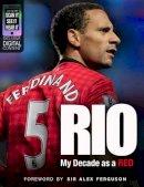 Rio Ferdinand - Rio:: My Decade as a Red - 9781905825585 - 9781905825585
