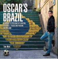 Santos Emboaba, Oscar dos, Watt, Tom - Oscar's Brazil: A Journey to the Heart of a Nation, its People, Places and Passion for the Game - 9781905825844 - V9781905825844