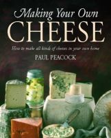 Paul Peacock - Making Your Own Cheese: How to Make All Kinds of Cheeses in Your Own Home - 9781905862481 - V9781905862481