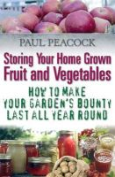 Peacock, Paul - Storing Your Home Grown Fruit and Vegetables - 9781905862542 - V9781905862542