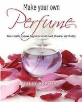 Hornsey, Sally - Make Your Own Perfume - 9781905862696 - V9781905862696