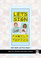 Smith, Cath, Stuart, Fran - Let's Sign Family Topics: BSL for Children and Their Carers (Let's Sign Series) - 9781905913015 - V9781905913015