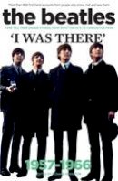 - The Beatles: I was there: More than 400 first-hand accounts from people who knew, met and saw them - 9781905959945 - V9781905959945