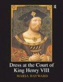 Hayward, Maria - Dress at the Court of King Henry VIII - 9781905981410 - V9781905981410