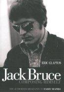 Shapiro, Harry, Cream, Bruce, Jack - Jack Bruce Composing Himself - 9781906002268 - V9781906002268
