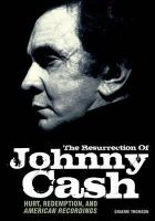 Graeme Thomson - The Resurrection of Johnny Cash: Hurt, Redemption, and American Recordings - 9781906002367 - V9781906002367
