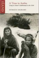 Doreen Ingrams - A Time in Arabia: Living in Yemen's Hadramaut in the 1930s - 9781906011802 - V9781906011802