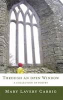 Mary Lavery Carrig - Through An Open Window: A Collection Of Poetry - 9781906018955 - KON0828500
