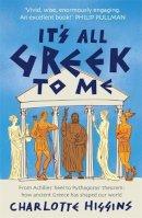 Higgins, Charlotte - It's All Greek to Me - 9781906021597 - V9781906021597