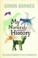 Barnes, Simon - My Natural History: The Animal Kingdom and How it Shaped Me - 9781906021771 - 9781906021771