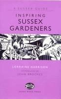 Harrison, Lorraine - Inspiring Sussex Gardeners - 9781906022136 - V9781906022136