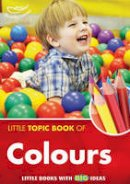 Harries, Judith - Little Topic Book of Colours - 9781906029630 - V9781906029630