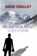 David Smalley - Me and Uncle Arthur: a story of arthritis - 9781906050917 - V9781906050917
