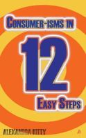 Kitty, Alexandra - Consumer-isms in 12 Easy Steps - 9781906061272 - V9781906061272