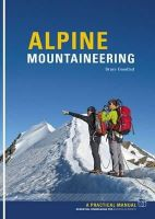 Goodlad, Bruce - Alpine Mountaineering: Essential Knowledge for Budding Alpinists - 9781906095307 - V9781906095307