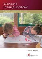 Warden, Claire Warden - Talking and Thinking Floorbooks: An Approach to Consultation, Observation, Planning and Assessment in Children's Learning - 9781906116460 - V9781906116460