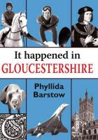Barstow, Phyllida - It Happened in Gloucestershire - 9781906122300 - V9781906122300