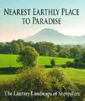 - Nearest Earthly Place to Paradise: The Literary Landscape of Shropshire - 9781906122522 - V9781906122522
