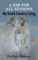 Barstow, Phyllida - A Job for All Seasons: My Small Country Living - 9781906122553 - V9781906122553