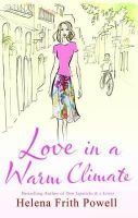 Powell, Helena Frith - Love in a Warm Climate: A Novel about the French Art of Having Affairs. Helen Frith Powell - 9781906142773 - KEX0255191