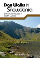 Hutton, Tom - Day Walks in Snowdonia: 20 Circular Routes in North Wales - 9781906148416 - V9781906148416