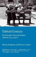 Bingham, Adrian, Conboy, Martin - Tabloid Century: The Popular Press in Britain, 1896 to the Present - 9781906165321 - V9781906165321
