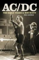 Daniels, Neil - AC/DC: The Early Years & Bon Scott - 9781906191245 - V9781906191245