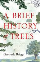 Briggs, Gertrude - A Brief History of Trees - 9781906251789 - V9781906251789