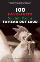 Jarvie, Gordon - 100 Favourite Scottish Poems to Read Out Loud - 9781906307011 - V9781906307011