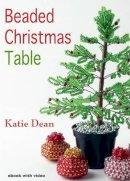 Dean, Katie - Beaded Christmas Table - 9781906314569 - V9781906314569