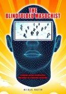 Baxter, Michael - The Blindfolded Masochist - 9781906316952 - V9781906316952
