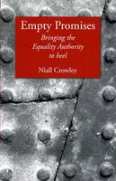 Crowley, Niall - Empty Promises:  Bringing the Equality Authority to Heel - 9781906353216 - 9781906353216