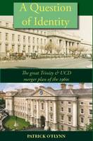 O'Flynn, Patrick - A Question of Identity: The Great Trinity and UCD Merger Plan of the 1960s - 9781906353315 - KSS0006628
