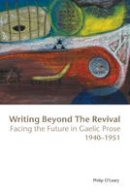 O'Leary, Philip - Writing Beyond the Revival: Facing the Future in Gaelic Prose 1940-1951 - 9781906359287 - KSG0015660