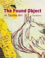 Holmes, Cas - The Found Object in Textile Art - 9781906388461 - V9781906388461