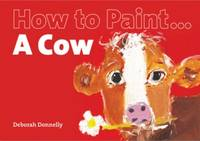 Donnelly, Deborah - How to Paint a Cow - 9781906429140 - 9781906429140