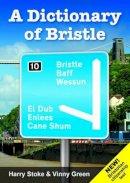 Stoke, Harry, Green, Vinny - A Dictionary of Bristle - 9781906477851 - V9781906477851