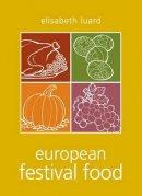 Elisabeth Luard - European Festival Food - 9781906502454 - 9781906502454