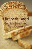 Elizabeth David - ENGLISH BREAD AND YEAST COOKERY - 9781906502874 - V9781906502874