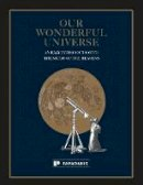 Chant, Clarence Augustus - Our Wonderful Universe: An Easy Introduction to the Study of the Heavens - 9781906506629 - V9781906506629
