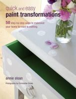 Sloan, Annie - Quick and Easy Paint Transformations: 50 Step-by-step Ways to Makeover Your Home for Next to Nothing - 9781906525750 - 9781906525750