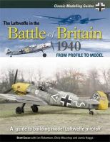 Green, Brett - Classic Modelling Guides Vol 1: The Luftwaffe in the Battle of Britain 1940 - 9781906537111 - V9781906537111