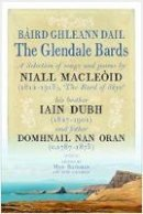 Bateman, Meg, Loughran, Anne, Macdonald, Norman - Baird Ghleann Dail / The Glendale Bards: A Selection of Songs and Poems by Niall Macleoid (1843-1913), 'The Bard of Skye', His Brother Iain Dubh (1847-1901) and Father Domhnall nan - 9781906566807 - V9781906566807