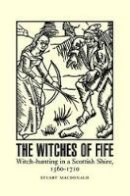 Macdonald, Stuart - The Witches of Fife: Witch-Hunting in a Scottish Shire, 1560-1710 - 9781906566838 - V9781906566838