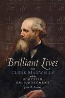 Arthur, John W - Brilliant Lives: The Clerk Maxwells and the Scottish Enlightenment - 9781906566975 - V9781906566975