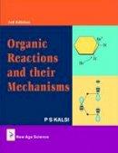 P.S., Ex-Dean Colleges, Punjab Technical University, Jalandhar, India Kalsi - Organic Reactions and their Mechanisms - 9781906574369 - V9781906574369