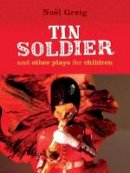 Noel Greig - Tin Soldier and other plays for children - 9781906582197 - V9781906582197